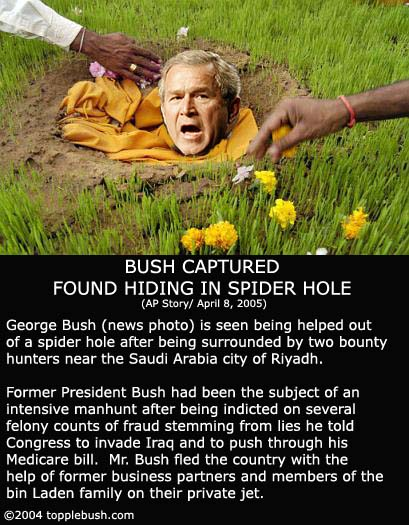 Bush emerging from his spider hole