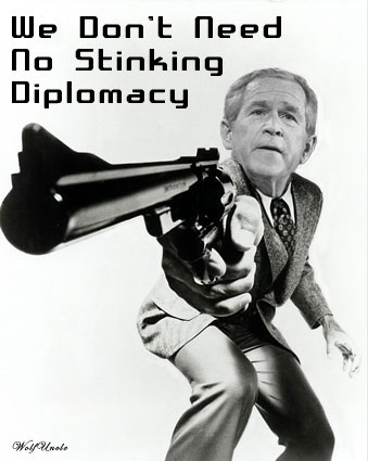 Bush has no diplomacy